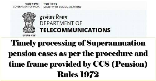 Timely processing of Superannuation pension cases as per the procedure and time frame: DoT