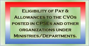 eligibility-of-pay-allowances-to-the-cvos-posted-in-cpses