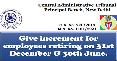 Increment for employees retiring on 31st December & 30th June: CAT Principal Bench New Delhi in OA No. 776/2019 and batch