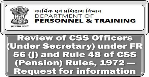 Review of CSS Officers (Under Secretary) under FR 56 (j) and Rule 48 Pension Rules – Request for information: DoPT Order
