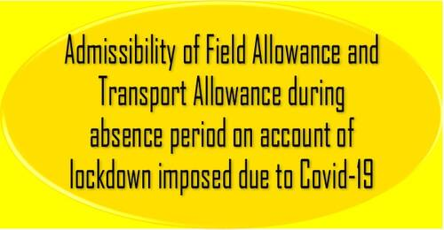 Admissibility of Field Allowance and Transport Allowance during absence period on account of lockdown