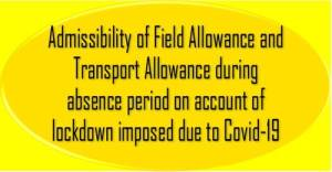 admissibility-of-field-allowance-and-transport-allowance-during-absence-period