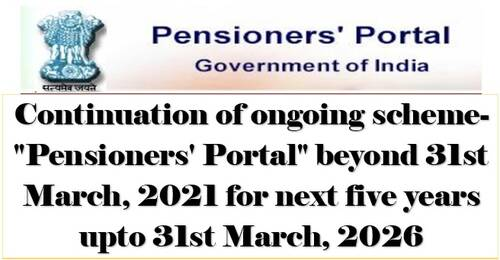 """Continuation of ongoing scheme-""""Pensioners' Portal"""" beyond 31st March, 2021 for next five years"""