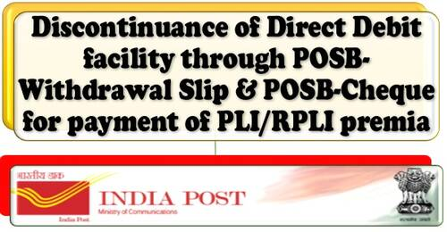 Discontinuance of Direct Debit facility for payment of PLI/RPLI premia through POSB-Withdrawal Slip & POSB-Cheque