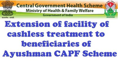 Extension of facility of cashless treatment to beneficiaries of Ayushman CAPF Scheme: CGHS Order