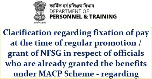 Clarification regarding fixation of pay at the time of regular promotion/NFSG after grant of MACP: DoP&T OM dated 07.09.2021