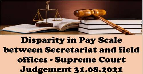 Disparity in Pay Scale between Secretariat and field offices – Supreme Court Judgement in CA Nos. 913-914 of 2021