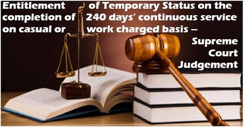Entitlement of Temporary Status on the completion of 240 days' continuous service on casual or work charged basis – Supreme Court Order