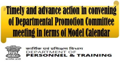 Timely and advance action in convening of Departmental Promotion Committee meeting in terms of Model Calendar: DoP&T OM for strict compliance