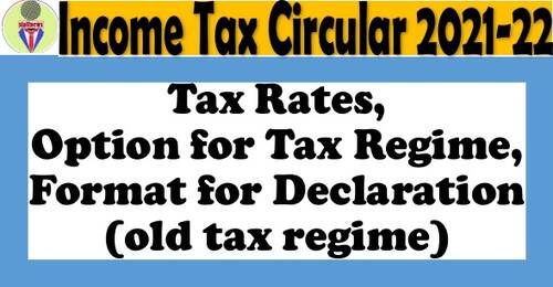 Income Tax Circular 2021-22: Tax Rates, Option for Tax Regime, Format for Declaration (old tax regime)