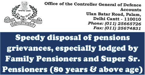 Speedy disposal of pensions grievances, especially lodged by Family Pensioners and Super Sr. Pensioners (80 years & above age)
