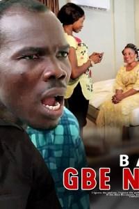 BABA GBE NKAN MI – Latest Yoruba Movie 2019