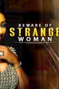 BEWARE OF STRANGE WOMAN – Yoruba Movie 2019