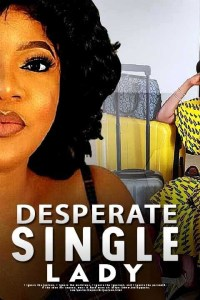 DESPERATE SINGLE LADY – Latest Yoruba Movie 2019