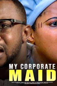 MY CORPORATE MAID – Latest Yoruba Movie 2019