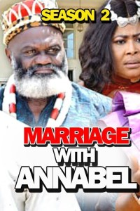 MARRIAGE WITH ANNABEL SEASON 2 – Nollywood Movie 2019