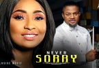 never sorry nollywood movie 2019