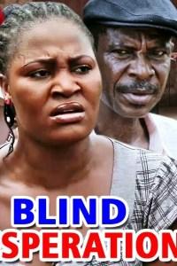 BLIND DESPERATION SEASON 2 – Nollywood Movie 2019