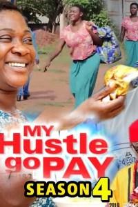 MY HUSTLE GO PAY SEASON 4 – Nollywood Movie 2019