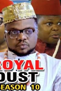 ROYAL DUST SEASON 10 – Nollywood Movie 2019
