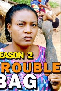 TROUBLE BAG SEASON 3 – Nollywood Movie 2019