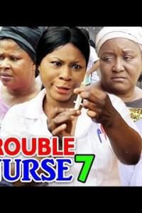 TROUBLE NURSE SEASON 7 – Nollywood Movie 2019