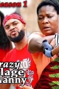 CRAZY VILLAGE NANNY SEASON 1 – Nollywood Movie 2019