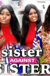 SISTER AGAINST SISTER SEASON 4 – Nollywood Movie 2019