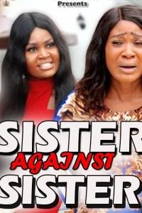 SISTER AGAINST SISTER SEASON 8 – Nollywood Movie 2019