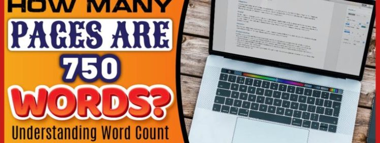 How Many Pages Are 750 Words? Understanding Word Count