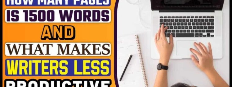 How Many Pages Is 1500 Words And What Makes Writers Less Productive