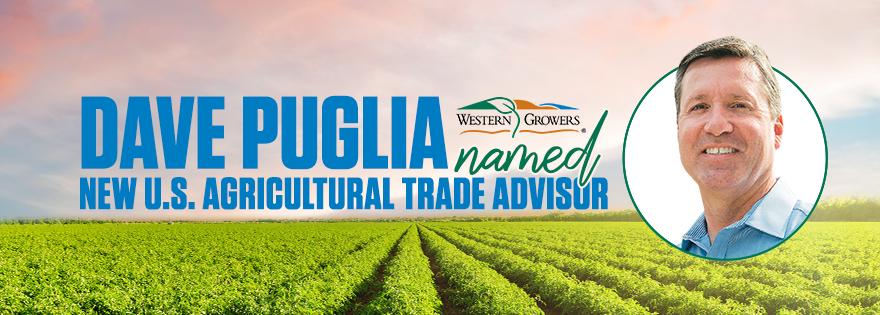 U.S. Department of Agriculture and U.S. Trade Representative Names Dave Puglia as New Agricultural Trade Advisor