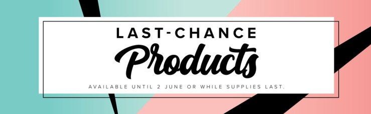 Last Chance Products - on sale now - shop with Leonie Schroder Independent Stampin' Up! Demonstrator Australia