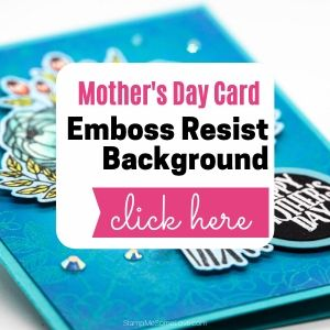 Mother's Day Card with Emboss Resist Background