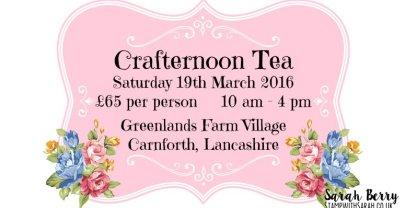 Crafternoon Tea – Saturday 19th March 2016