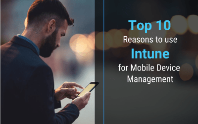 Our Top 10 Reasons Why You Should Use Intune for Mobile Device Management