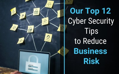 Our Top 12 Cyber Security Tips to Reduce Business Risk