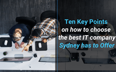 Ten Key Points on How to Choose the Best IT Company Sydney Has to Offer