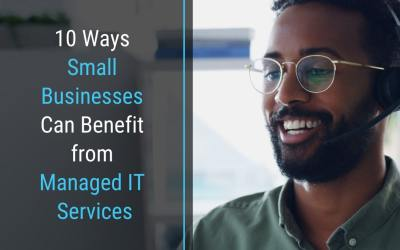10 Ways Small Businesses Can Benefit from Managed IT Services