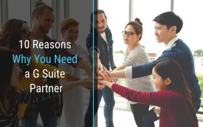 10 Reasons Why You Need a G Suite Partner