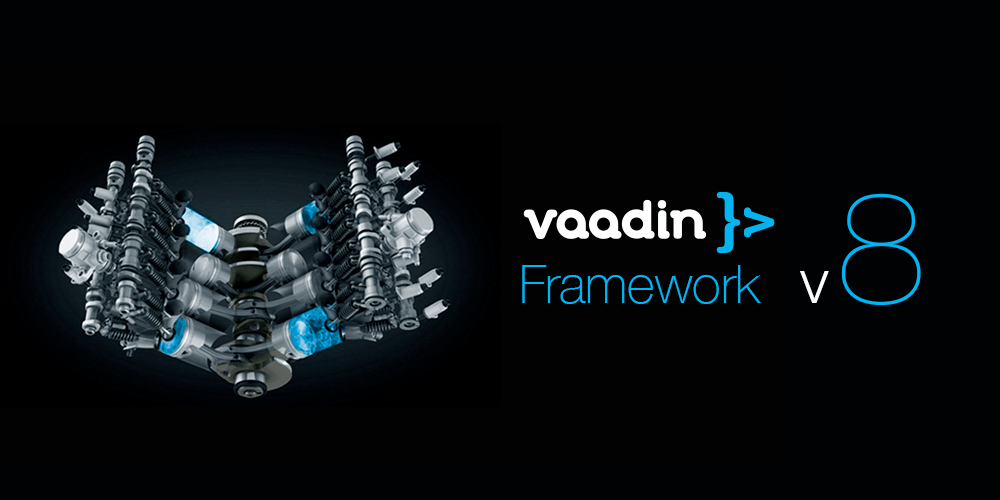 Vaadin Framework 8 : Java Web UI Framework with Enhanced Features