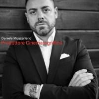 DANIELE MUSCARIELLO PRODUTTORE DI CINEMA INDIPENDENTE ITALIANO ED INTERNAZIONALE