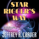 Star Rigger's Way audiobook by Jeffrey A. Carver
