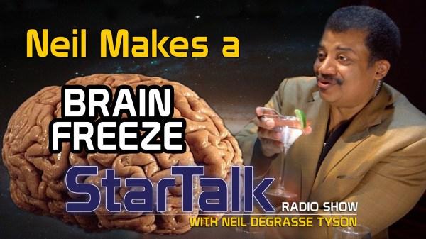 Neil deGrasse Tyson Makes a Brain Freeze - StarTalk Radio ...