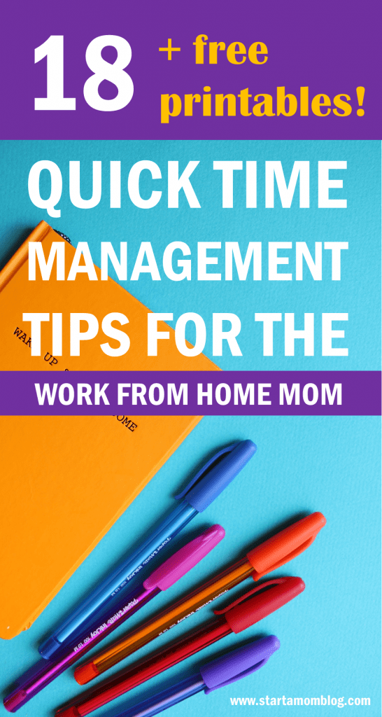 18 Quick and Easy Time Management Tips for Work from Home Moms that are Super Effective www.startamomblog.com
