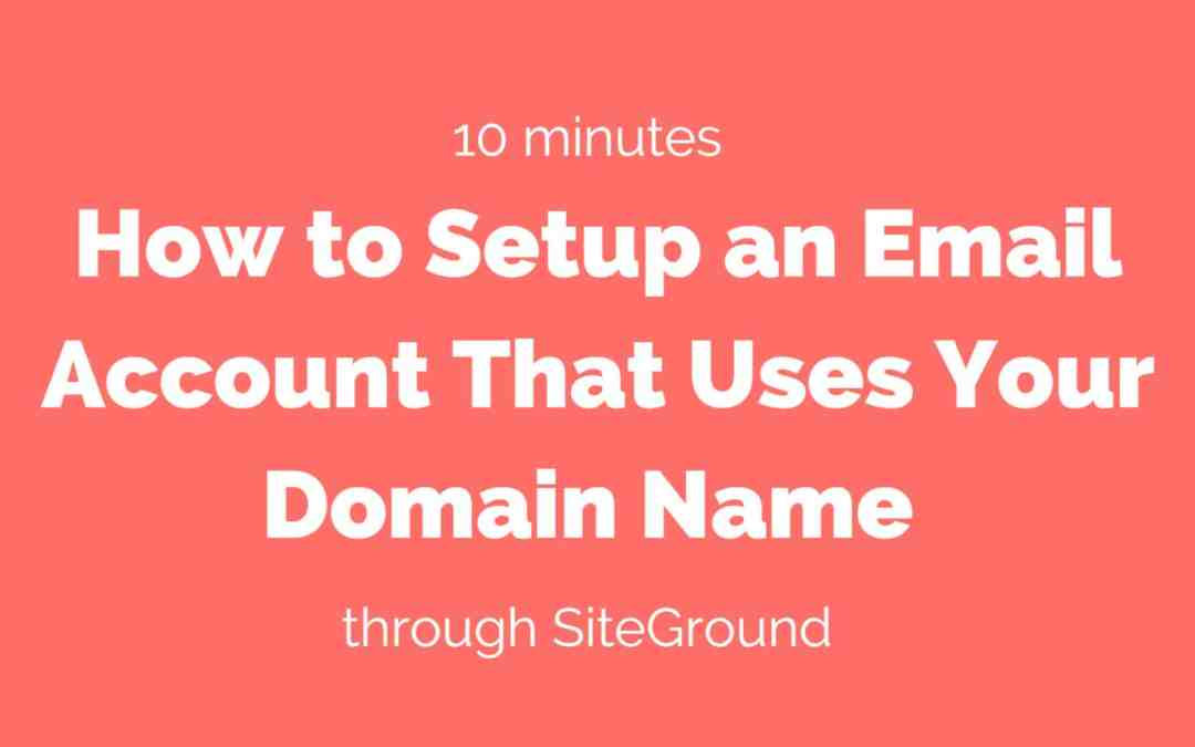10 Minutes: How to Setup an Email Account That Uses Your Domain Name through SiteGround
