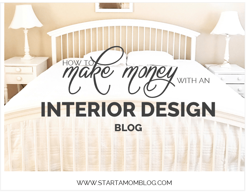 How To Make Money With An Interior Design Blog Start A Mom Blog