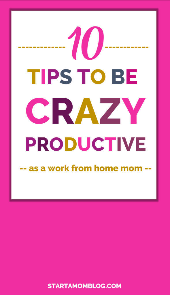 10 Tips to be Crazy Productive as a work from home mom v