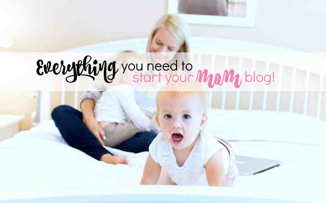 Everything You Need to Start a Mom Blog