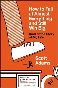 how to fail at almost everything and still win big scott adams book